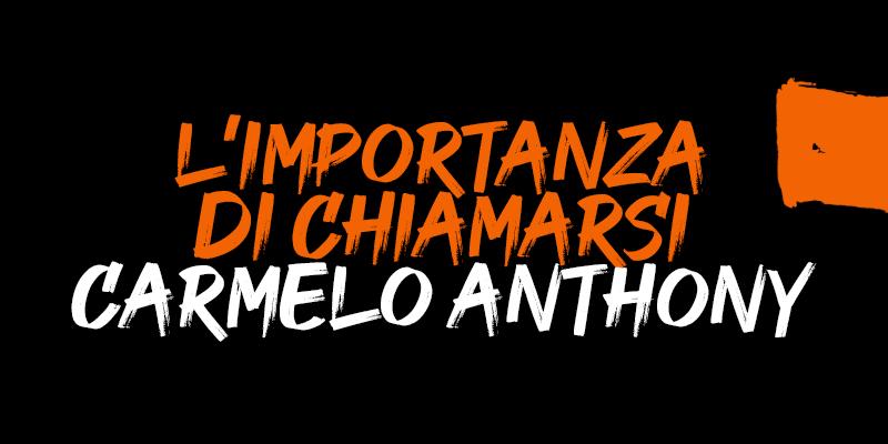 , L'importanza di essere Carmelo Anthony