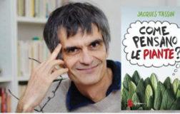 Come pensano le piante? Il libro di Jacques Tassin che racconta la vita segreta delle piante