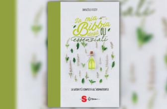 La mia Bibbia degli Oli essenziali – la guida più completa all'aromaterapia di Danièle Festy